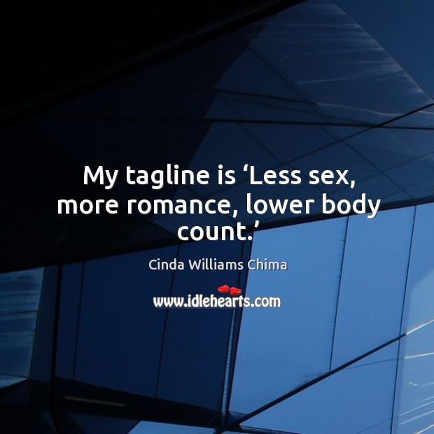 My tagline is 'Less sex, more romance, lower body count.' Image