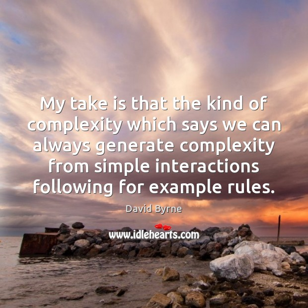 My take is that the kind of complexity which says we can David Byrne Picture Quote