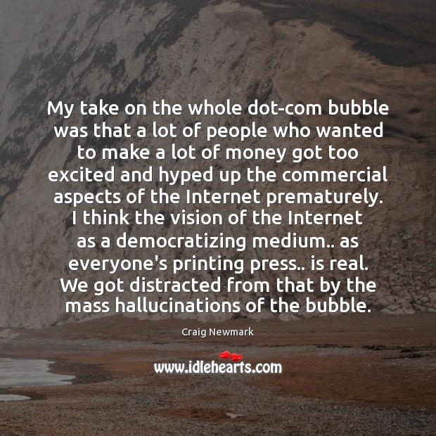 My take on the whole dot-com bubble was that a lot of Image