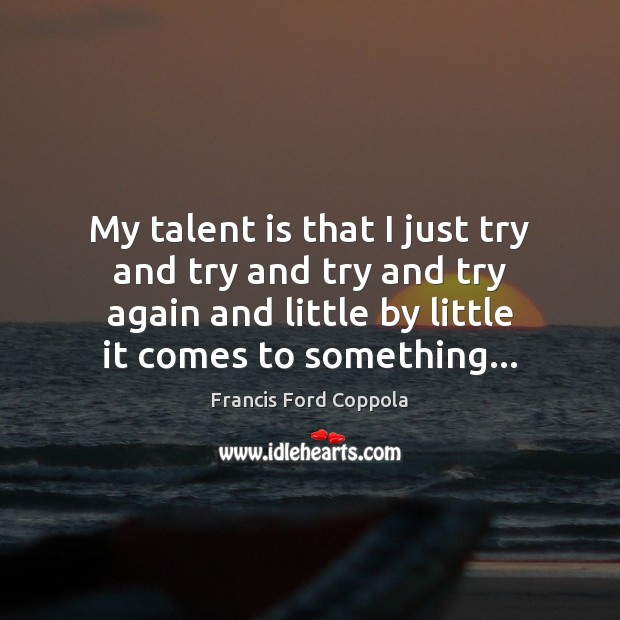My talent is that I just try and try and try and Try Again Quotes Image