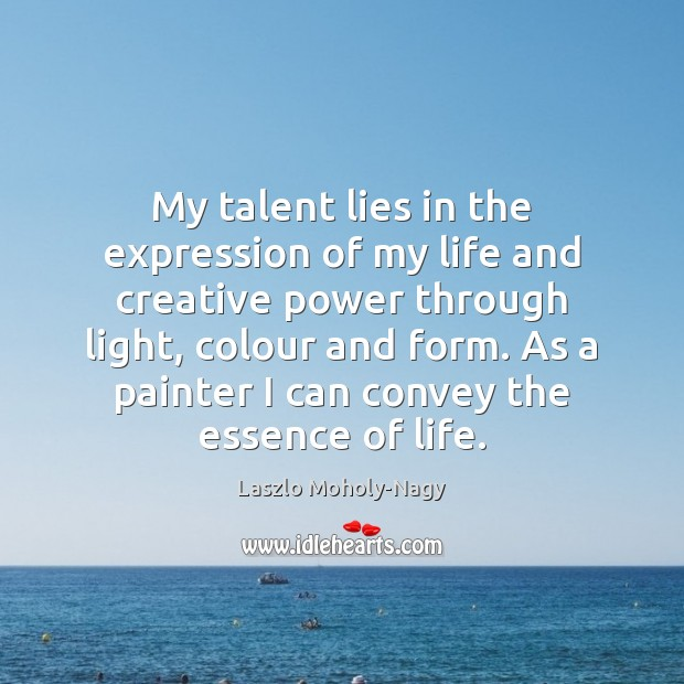 My talent lies in the expression of my life and creative power Image