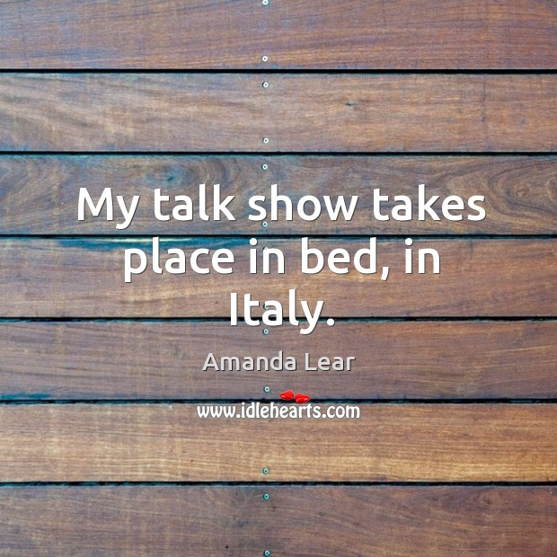 Image, My talk show takes place in bed, in Italy.