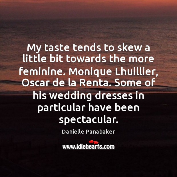 My taste tends to skew a little bit towards the more feminine. Danielle Panabaker Picture Quote