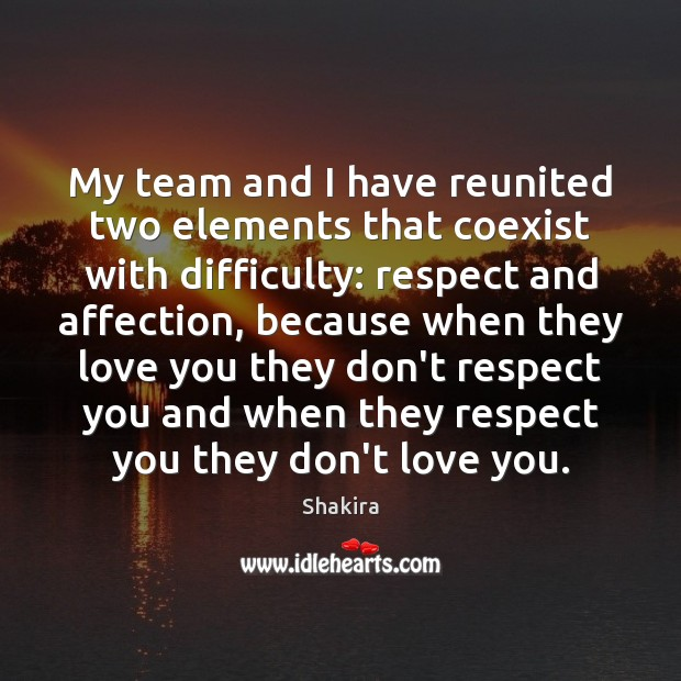 My team and I have reunited two elements that coexist with difficulty: Shakira Picture Quote