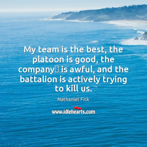 My team is the best, the platoon is good, the company is Team Quotes Image
