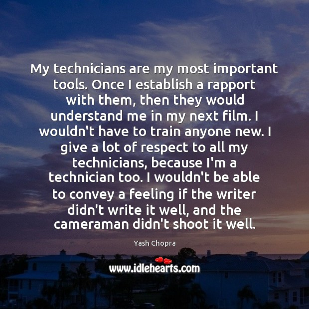 My technicians are my most important tools. Once I establish a rapport Image