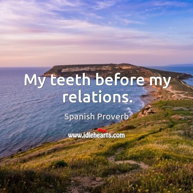 Image, My teeth before my relations.