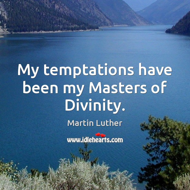 My temptations have been my Masters of Divinity. Image