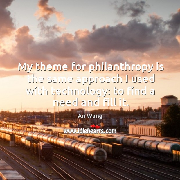My theme for philanthropy is the same approach I used with technology: to find a need and fill it. Image