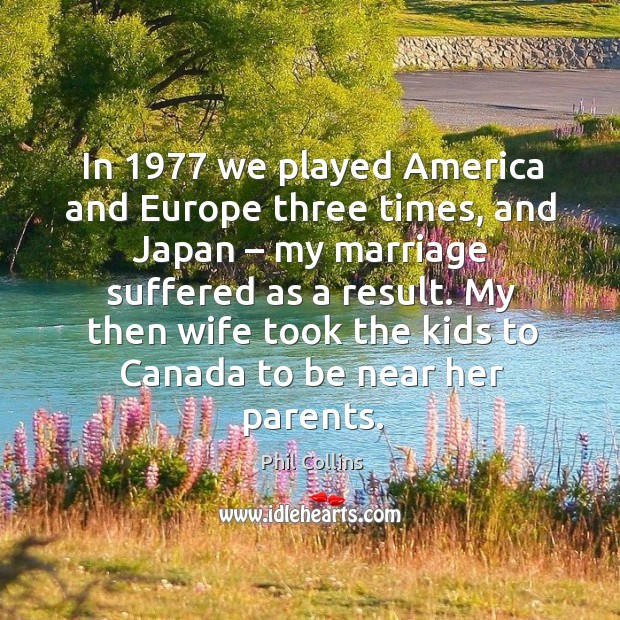 My then wife took the kids to canada to be near her parents. Image