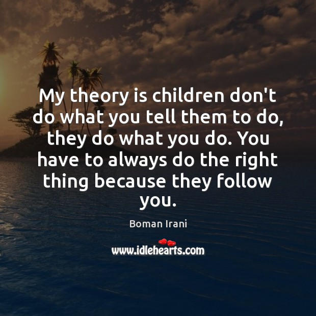 Image, My theory is children don't do what you tell them to do,