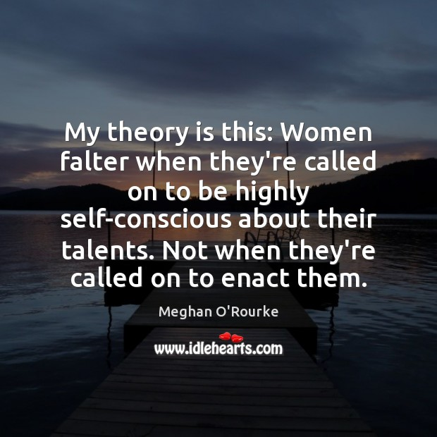 My theory is this: Women falter when they're called on to be Image