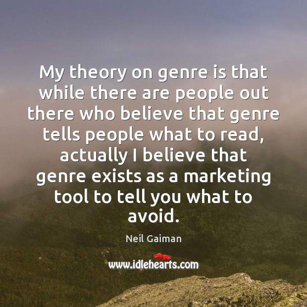 My theory on genre is that while there are people out there Neil Gaiman Picture Quote
