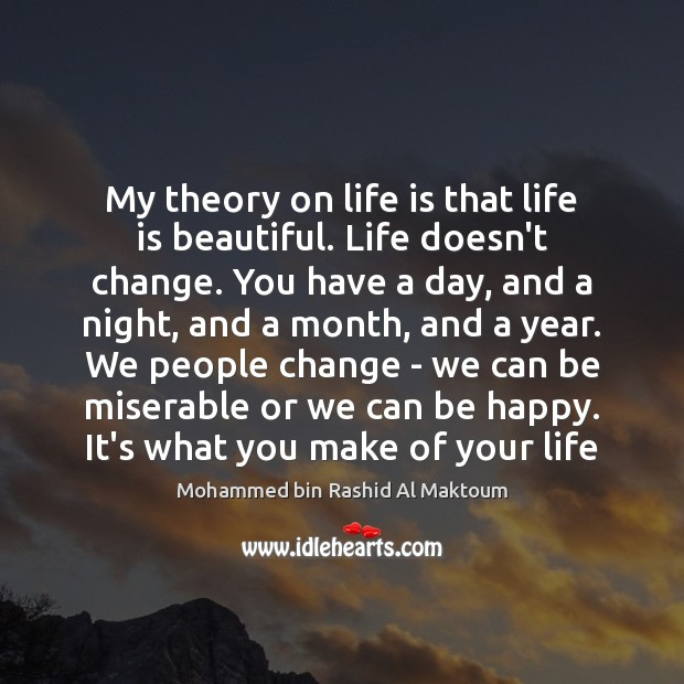 Image, My theory on life is that life is beautiful. Life doesn't change.