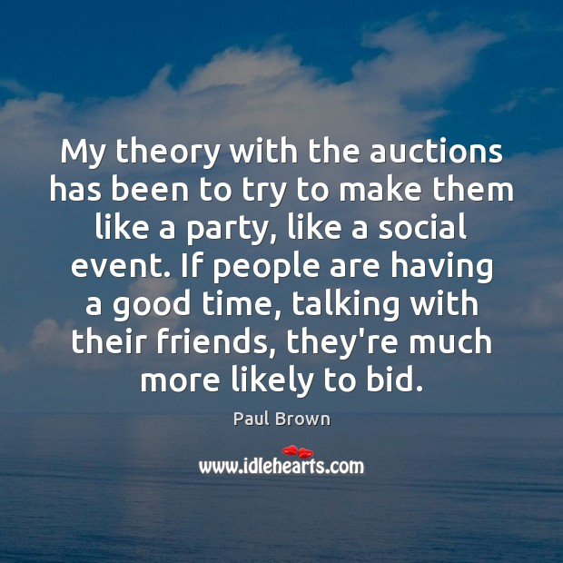 Image, My theory with the auctions has been to try to make them
