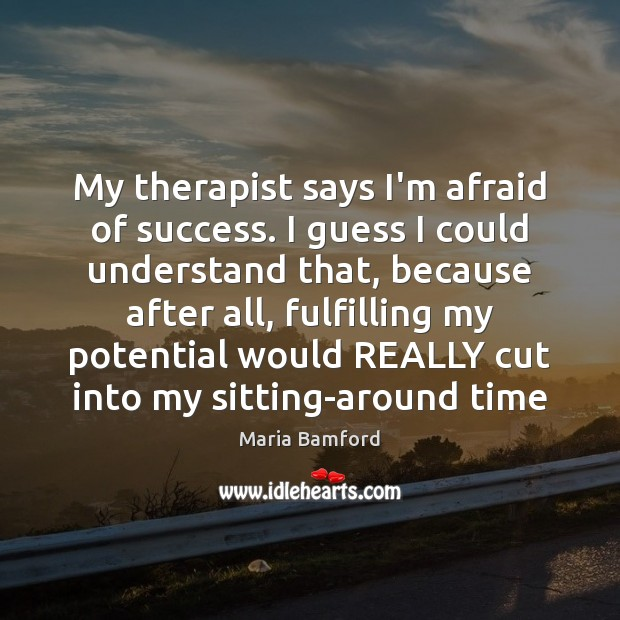 My therapist says I'm afraid of success. I guess I could understand Maria Bamford Picture Quote