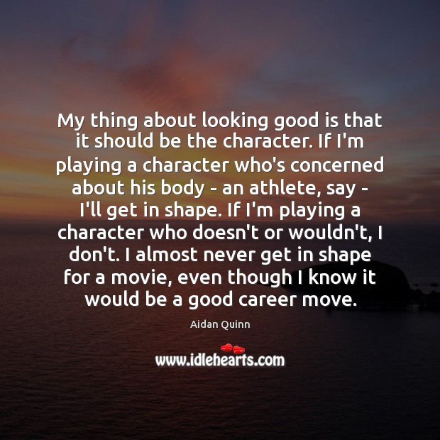 My thing about looking good is that it should be the character. Image