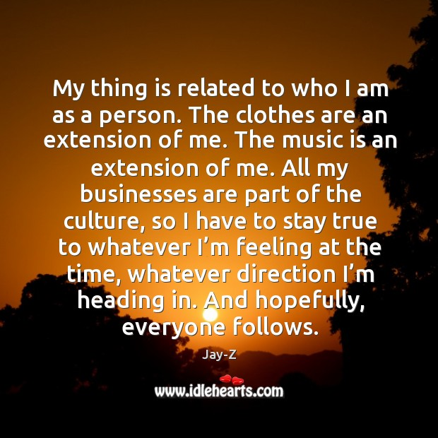 My thing is related to who I am as a person. Image
