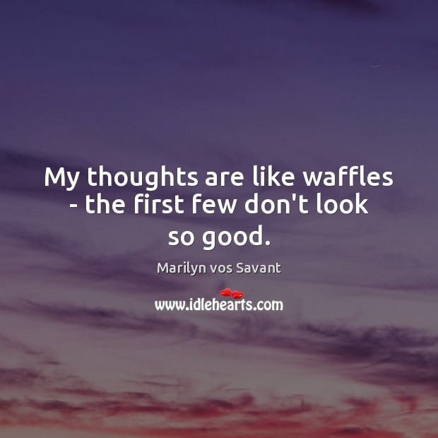 Image, My thoughts are like waffles – the first few don't look so good.