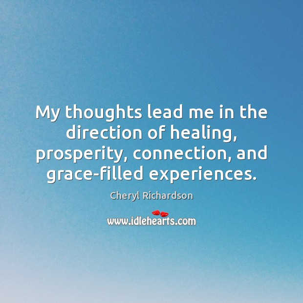 My thoughts lead me in the direction of healing, prosperity, connection, and Cheryl Richardson Picture Quote