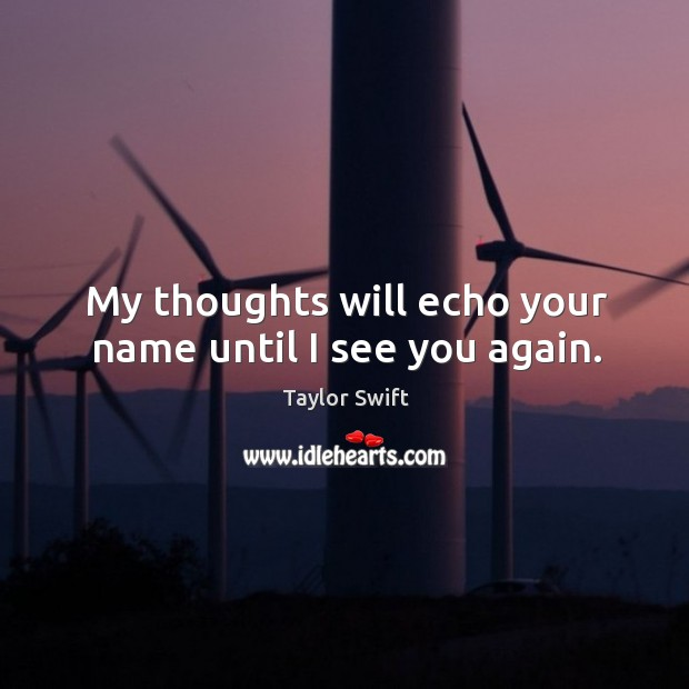 My thoughts will echo your name until I see you again. Image