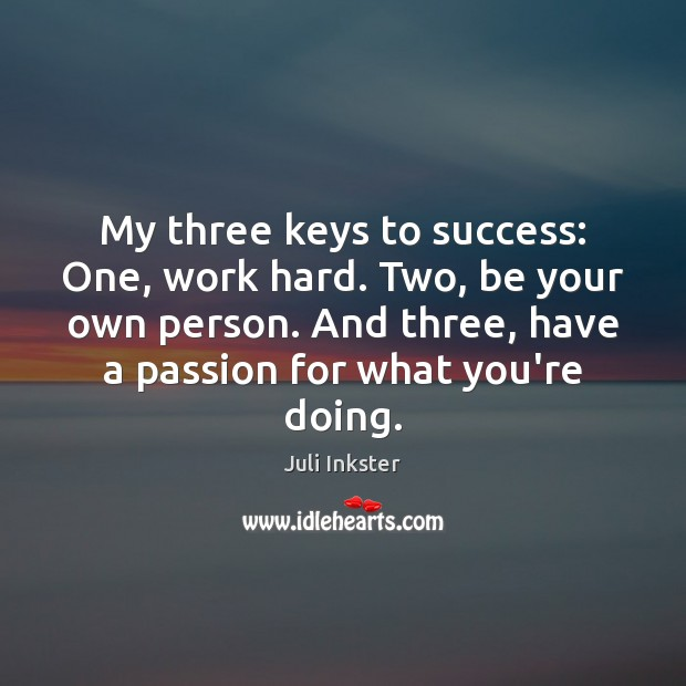Image, My three keys to success: One, work hard. Two, be your own