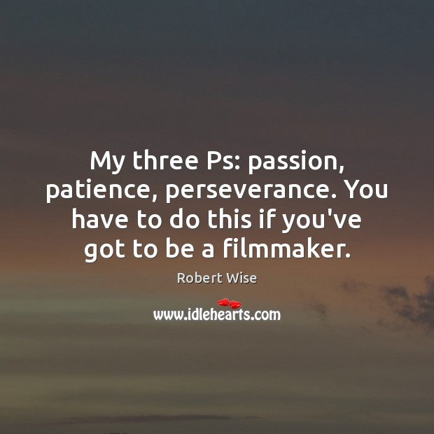 Image, My three Ps: passion, patience, perseverance. You have to do this if