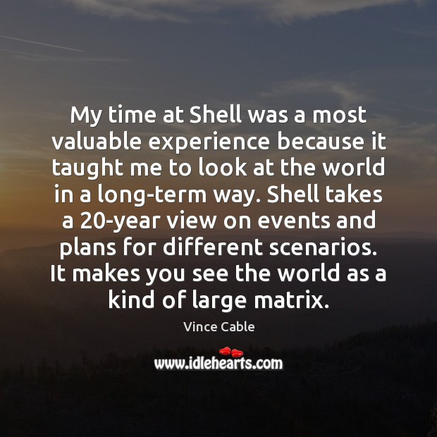 Image, My time at Shell was a most valuable experience because it taught