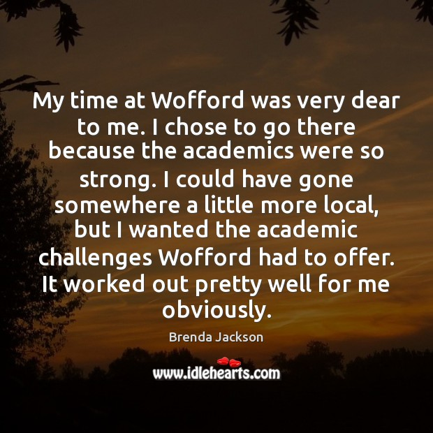 Image, My time at Wofford was very dear to me. I chose to
