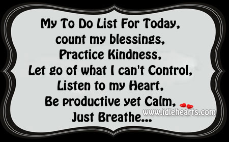 My To Do List For Today  -count my blessings