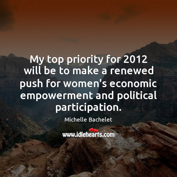 My top priority for 2012 will be to make a renewed push for Michelle Bachelet Picture Quote