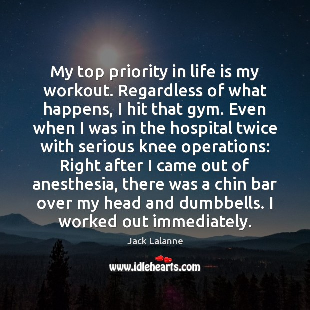 My top priority in life is my workout. Regardless of what happens, Priority Quotes Image