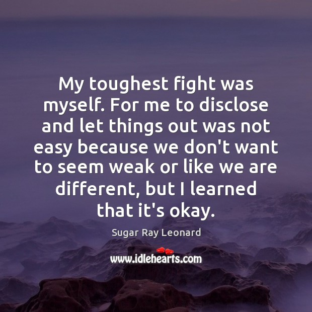 Image, My toughest fight was myself. For me to disclose and let things