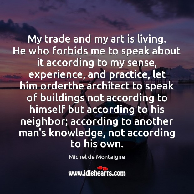 Image, My trade and my art is living. He who forbids me to