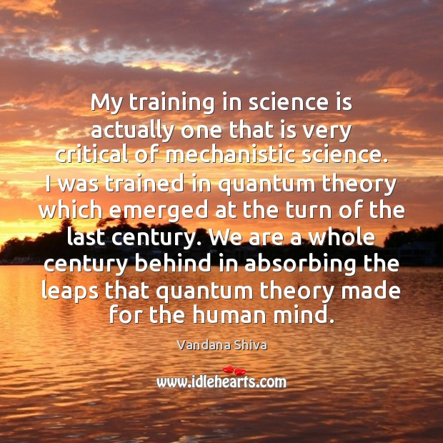My training in science is actually one that is very critical of Science Quotes Image