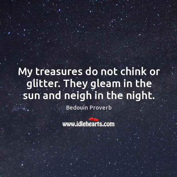 Image, My treasures do not chink or glitter.