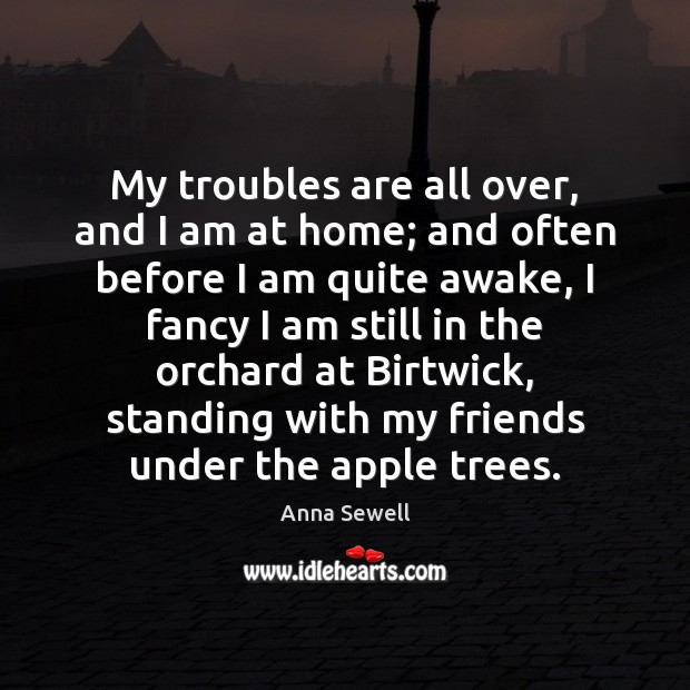 My troubles are all over, and I am at home; and often Image