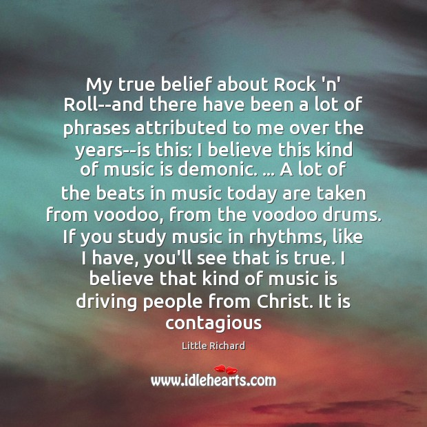 My true belief about Rock 'n' Roll–and there have been a lot Little Richard Picture Quote