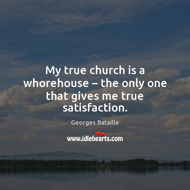 My true church is a whorehouse – the only one that gives me true satisfaction. Image