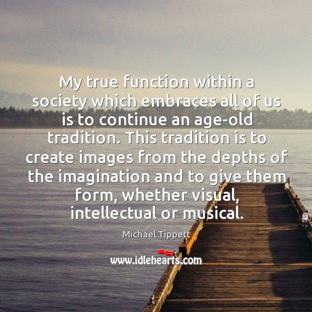 My true function within a society which embraces all of us is to continue an age-old tradition. Image