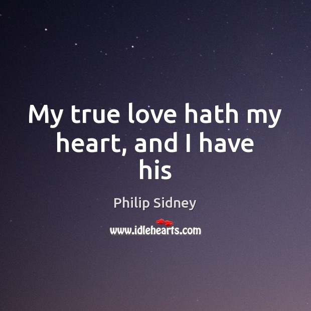 My true love hath my heart, and I have his Philip Sidney Picture Quote