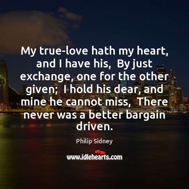 My true-love hath my heart, and I have his,  By just exchange, Philip Sidney Picture Quote