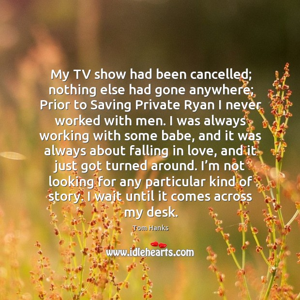 Image, My tv show had been cancelled; nothing else had gone anywhere;