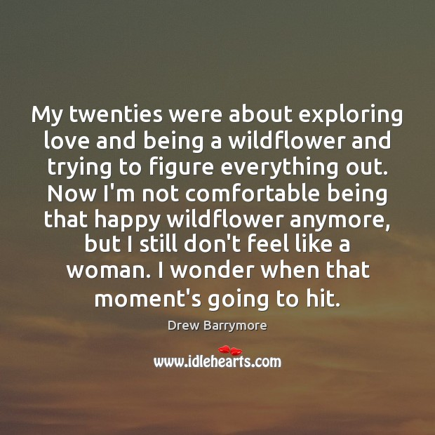 My twenties were about exploring love and being a wildflower and trying Image