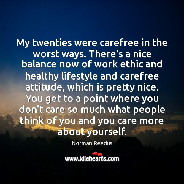 My twenties were carefree in the worst ways. There's a nice balance Image