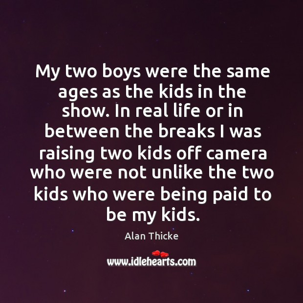 My two boys were the same ages as the kids in the show. Image