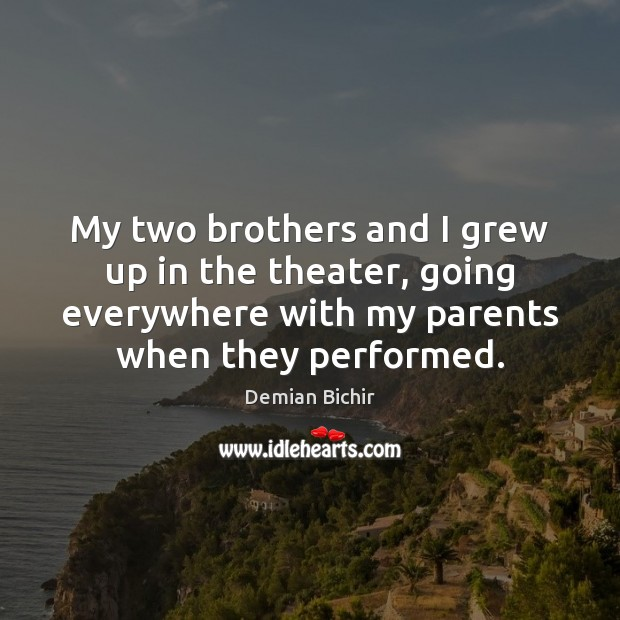 My two brothers and I grew up in the theater, going everywhere Image