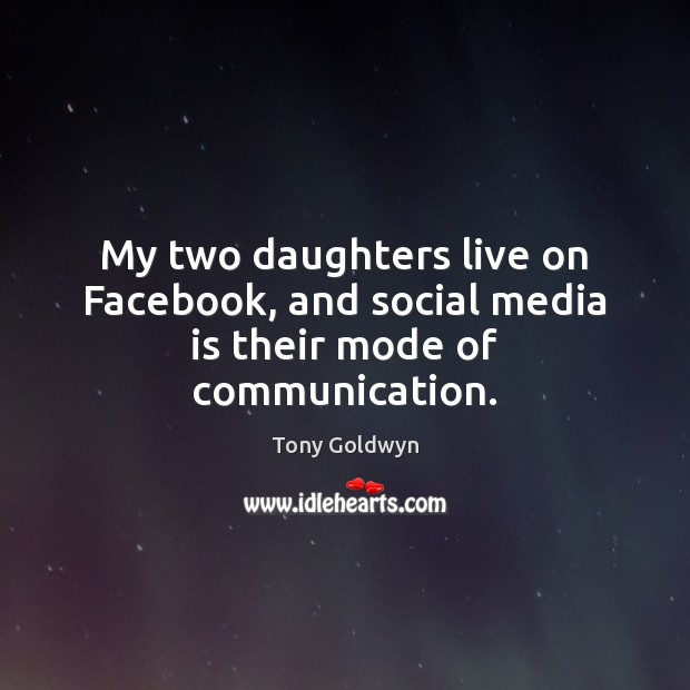 Image, My two daughters live on Facebook, and social media is their mode of communication.