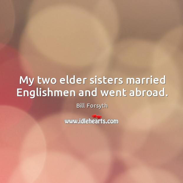 Image, My two elder sisters married englishmen and went abroad.