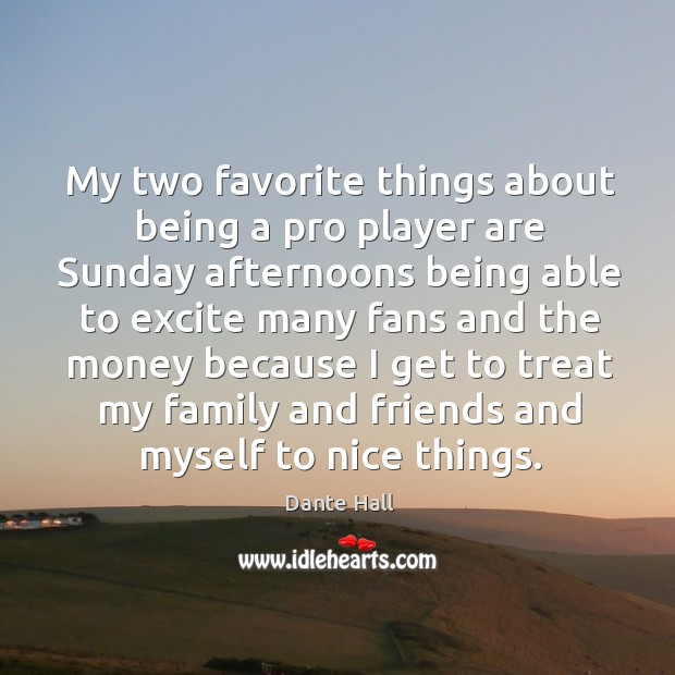 My two favorite things about being a pro player are sunday Image